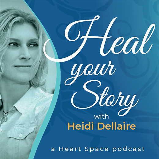Heal Your Story with Heidi Dellaire Podcast